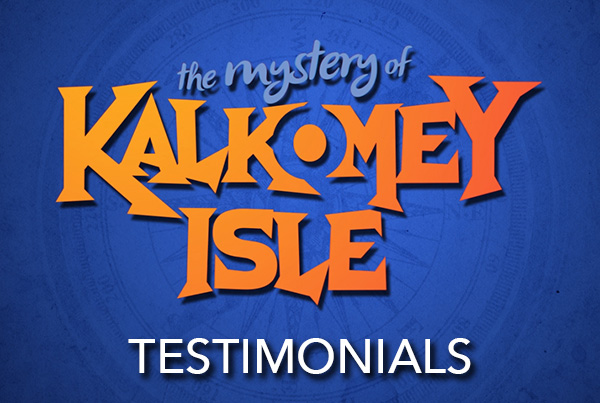 The Mystery of Kalkomey Isle – Testimonials